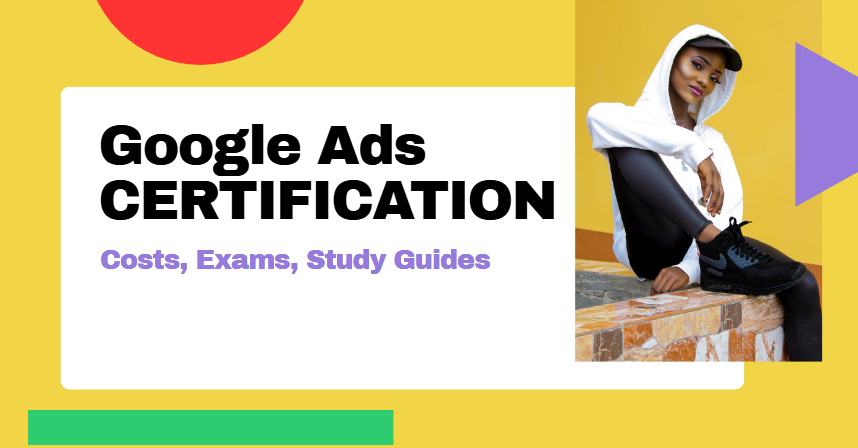 The Ultimate Guide to Google Ads Certification Course (Costs, Exams, Study Guides)