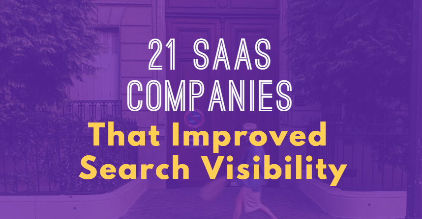 21 SaaS Companies That Improved That Search Visibility (SEO Tips)